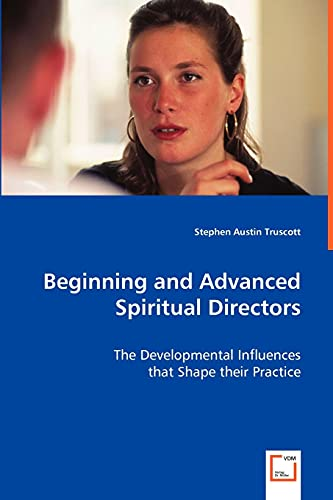 9783639039580: Beginning and Advanced Spiritual Directors: The Developmental Influences That Shape Their Practice