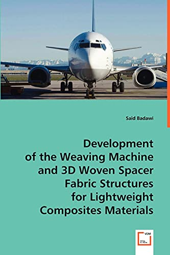 Development of the Weaving Machine and 3D Woven Spacer Fabric Structures: Said Badawi