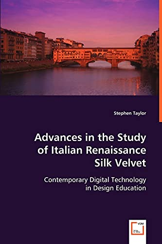 9783639042573: Advances in the Study of Italian Renaissance Silk Velvet: Contemporary Digital Technology in Design Education