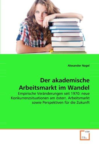 Der akademische Arbeitsmarkt im Wandel: Empirische Veränderungen seit 1970: neue ...