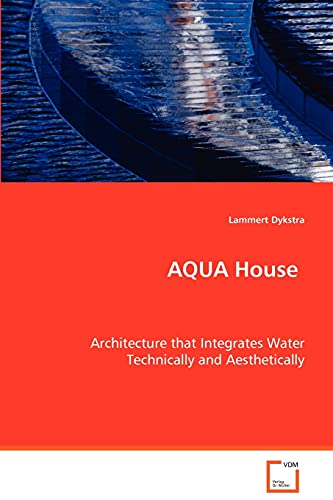 9783639042771: AQUA House: Architecture that Integrates Water Technically andAesthetically