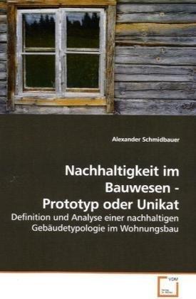 9783639043204: Nachhaltigkeit im Bauwesen - Prototyp oder Unikat: Definition und Analyse einer nachhaltigen Gebäudetypologie im Wohnungsbau