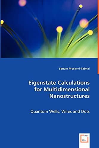 Eigenstate Calculations for Multidimensional Nanostructures: Quantum Wells,: Moslemi-Tabrizi, Sanam