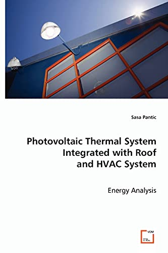 9783639043990: Photovoltaic Thermal System Integrated with Roof and HVAC System: Energy Analysis