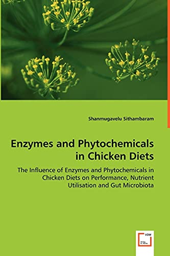 9783639044379: Enzymes and Phytochemicals in Chicken Diets: The Influence of Enzymes and Phytochemicals in Chicken Diets on Performance, Nutrient Utilisation and Gut Microbiota