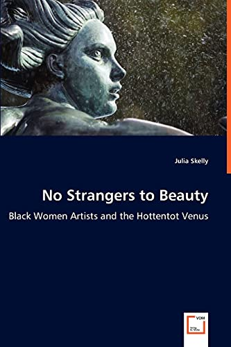 No Strangers to Beauty - Black Women Artists and the Hottentot Venus: Julia Skelly
