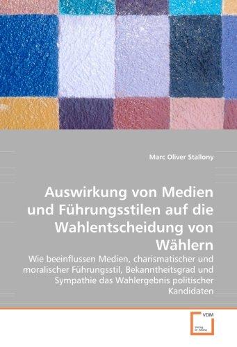 9783639045314: Auswirkung von Medien und F�hrungsstilen auf die Wahlentscheidung von W�hlern: Wie beeinflussen Medien, charismatischer und moralischer F�hrungsstil, ... das Wahlergebnis politischer Kandidaten