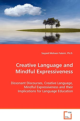 9783639045970: Creative Language and Mindful Expressiveness: Dissonant Discourses, Creative Language, MindfulExpressiveness and their Implications for LanguageEducation