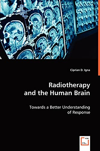 9783639046762: Radiotherapy and the Human Brain: Towards a Better Understanding of Response