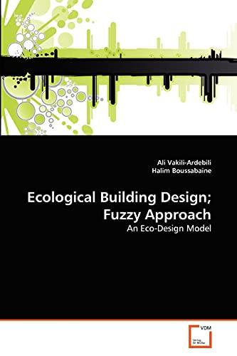 Ecological Building Design; Fuzzy Approach: Vakili-Ardebili, Ali /