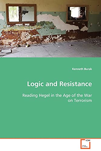 Logic and Resistance -Reading Hegel in the: Burak, Kenneth