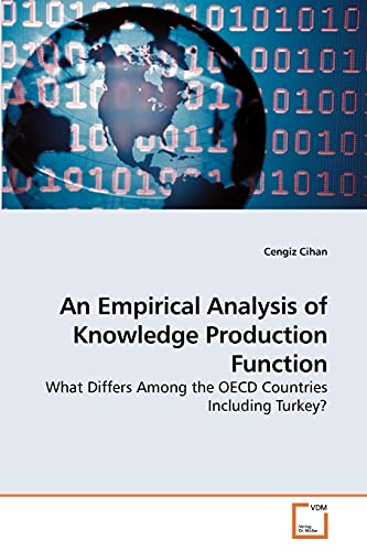 9783639048582: An Empirical Analysis of Knowledge Production Function: What Differs Among the OECD Countries Including Turkey?