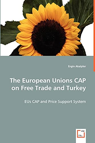 The European Unions CAP on Free Trade and Turkey: EUs CAP and Price Support System: Ergin Akalpler