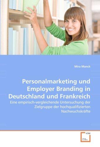 9783639049275: Personalmarketing und Employer Branding in Deutschland und Frankreich: Eine empirisch-vergleichende Untersuchung der Zielgruppe der hochqualifizierten Nachwuchskräfte (German Edition)