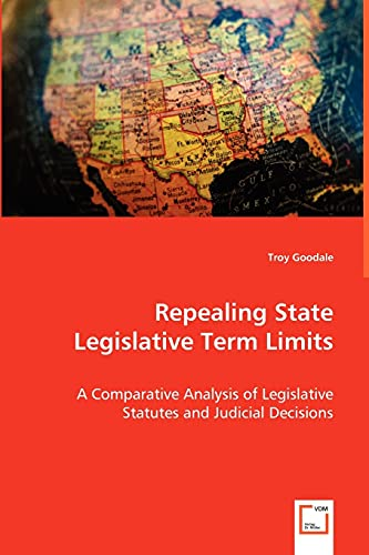 9783639050233: Repealing State Legislative Term Limits: A Comparative Analysis of Legislative Statutes and Judicial Decisions