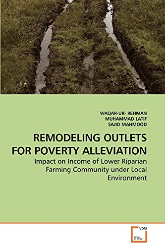 9783639050356: REMODELING OUTLETS FOR POVERTY ALLEVIATION: Impact on Income of Lower Riparian Farming Community under Local Environment
