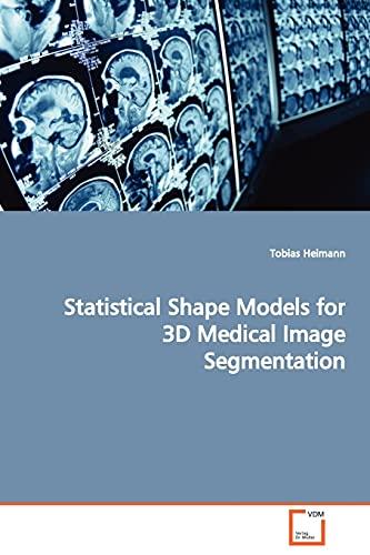 9783639050561: Statistical Shape Models for 3D Medical Image Segmentation