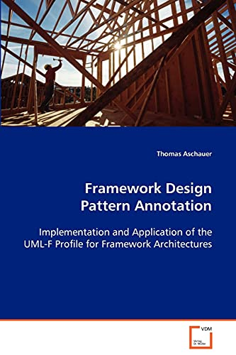 9783639050813: Framework Design Pattern Annotation: Implementation and Application of the UML-F Profilefor Framework Architectures