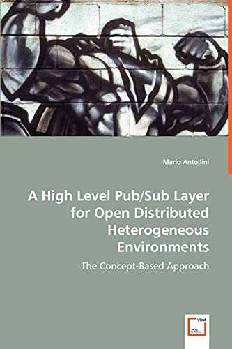 9783639052282: A High Level Pub/Sub Layer for Open Distributed Heterogeneous Environments: The Concept-Based Approach