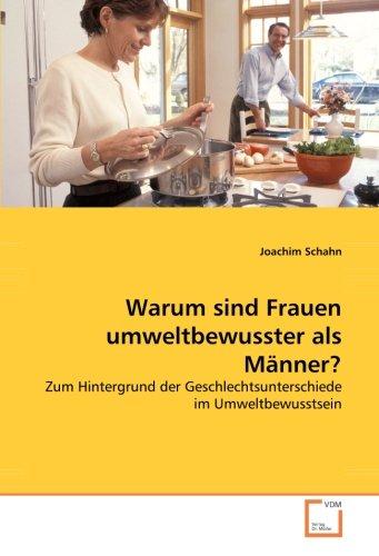 9783639052732: Warum sind Frauen umweltbewusster als Männer?: Zum Hintergrund der Geschlechtsunterschiede im Umweltbewusstsein (German Edition)