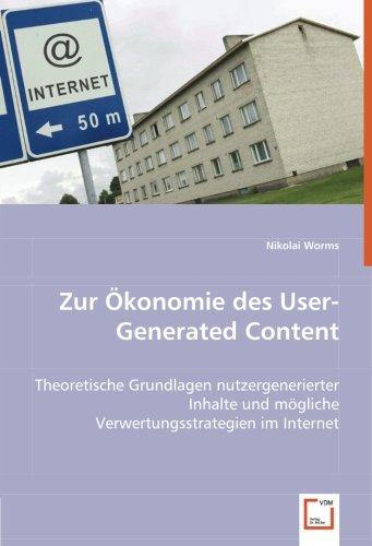 9783639052749: Zur Ökonomie des User-Generated Content: Theoretische Grundlagen nutzergenerierter Inhalte und mögliche Verwertungsstrategien im Internet.