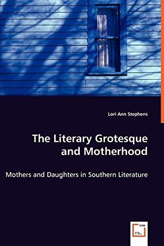 The Literary Grotesque and Motherhood - Mothers and Daughters in Southern Literature: Lori Ann ...