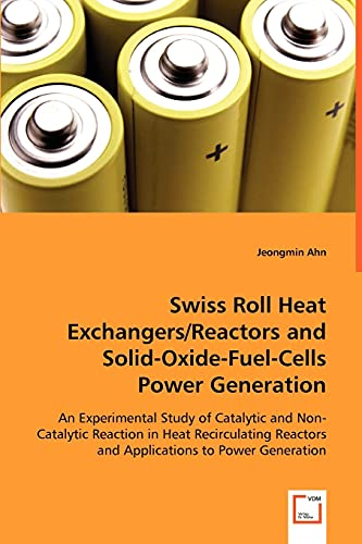 9783639052985: Swiss Roll Heat Exchangers/Reactors and Solid-Oxide-Fuel-Cells Power Generation: An Experimental Study of Catalytic and Non-Catalytic Reaction in Heat ... Reactors and Applications to Power Generation