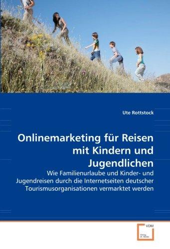 9783639053531: Onlinemarketing für Reisen mit Kindern und Jugendlichen: Wie Familienurlaube und Kinder- und Jugendreisen durch die Internetseiten deutscher Tourismusorganisationen vermarktet werden