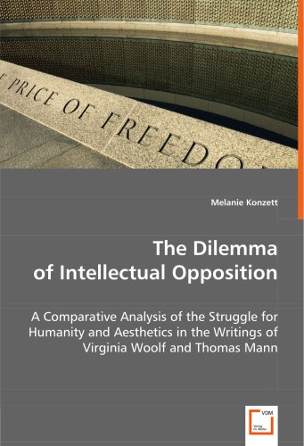 9783639053654: The Dilemma of Intellectual Opposition: A Comparative Analysis of the Struggle for Humanity and Aesthetics in the Writings of Virginia Woolf and Thomas Mann