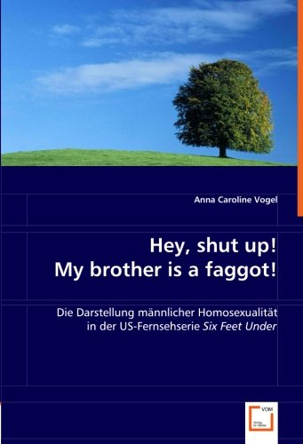9783639053746: Hey, shut up! My brother is a faggot!: Die Darstellung männlicher Homosexualitätin der US-Fernsehserie Six Feet Under. (German Edition)