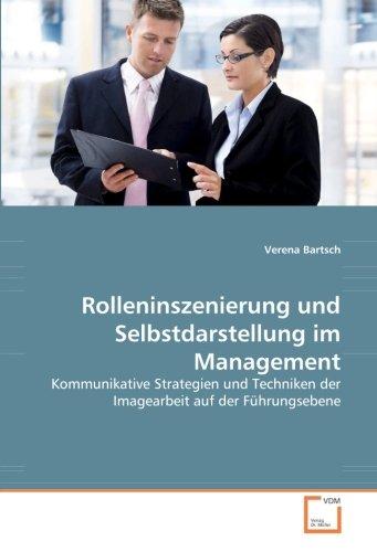 Rolleninszenierung und Selbstdarstellung im Management: Verena Bartsch