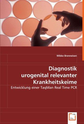 Diagnostik urogenital relevanter Krankheitskeime: Entwicklung einer TaqMan Real Time PCR (German ...
