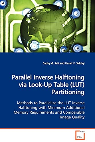 9783639055252: Parallel Inverse Halftoning via Look-Up Table (LUT) Partitioning: Methods to Parallelize the LUT Inverse Halftoning with Minimum Additional Memory Requirements and Comparable Image Quality