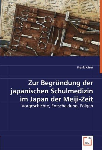 9783639055504: Zur Begründung der japanischen Schulmedizin im Japan der Meiji-Zeit: Vorgeschichte, Entscheidung, Folgen (German Edition)