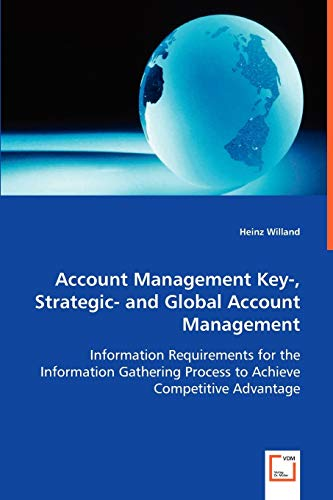 9783639056068: Account Management Key-, Strategic-and Global Account Management: Information Requirements for the Information Gathering Process to Achieve Competitve Advantage