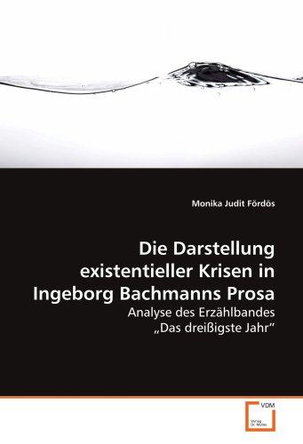 Die Darstellung existentieller Krisen in Ingeborg Bachmanns Prosa: Monika Judit Fördös