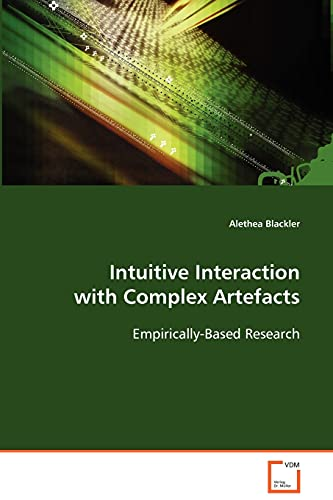 9783639058000: Intuitive Interaction with Complex Artefacts: Empirically-Based Research