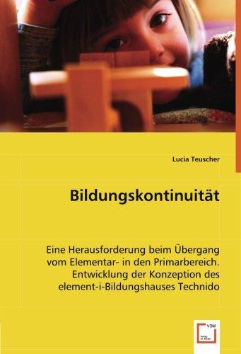 9783639058154: Bildungskontinuität: Eine Herausforderung beim Übergang vom Elemetar- in den Primarbereich. Entwicklung der Konzeption des element-i-Bildungshauses Technido