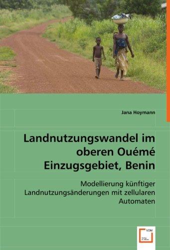Landnutzungswandel im oberen Ouémé Einzugsgebiet, Benin: Modellierung künftiger ...