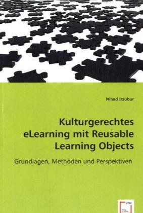 Kulturgerechtes eLearning mit Reusable Learning Objects: Grundlagen, Methoden und Perspektiven (...