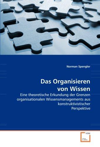 9783639060362: Das Organisieren von Wissen: Eine theoretische Erkundung der Grenzen organisationalen Wissensmanagements aus konstruktivistischer Perspektive