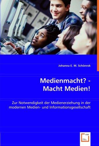 Medienmacht? - Macht Medien!: Zur Notwendigkeit der Medienerziehung in der modernen Medien- und ...