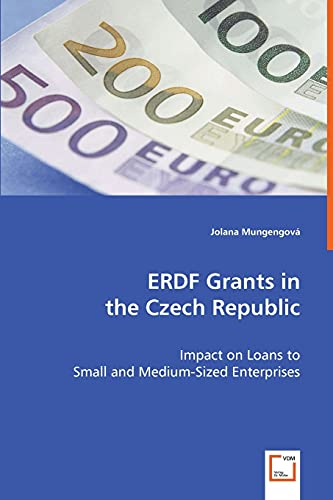 9783639060812: ERDF Grants in the Czech Republic: Impact on Loans to Small and Medium-Sized Enterprises