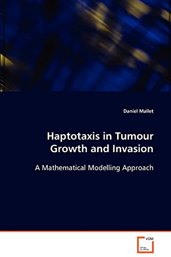 Haptotaxis in Tumour Growth and Invasion: A Mathematical Modelling Approach: Daniel Mallet
