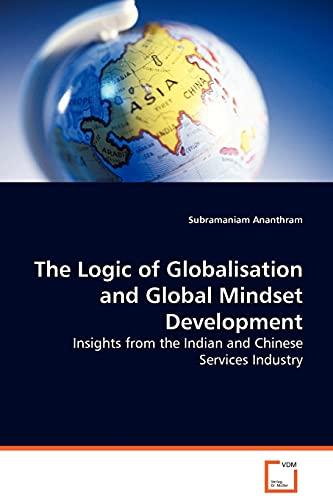 The Logic of Globalisation and Global Mindset: Ananthram, Subramaniam