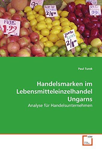 Handelsmarken im Lebensmitteleinzelhandel Ungarns: Analyse für Handelsunternehmen (Paperback): Paul...