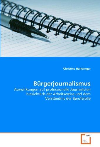 9783639063158: Bürgerjournalismus: Auswirkungen auf professionelle Journalisten hinsichtlich der Arbeitsweise und dem Verständnis der Berufsrolle (German Edition)
