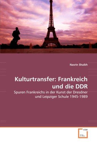 9783639063424: Kulturtransfer: Frankreich und die DDR: Spuren Frankreichs in der Kunst der Dresdner und Leipziger Schule 1945-1989 (German Edition)