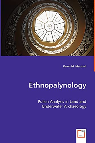 Ethnopalynology - Pollen Analysis in Land and Underwater Archaeology: Dawn M. Marshall