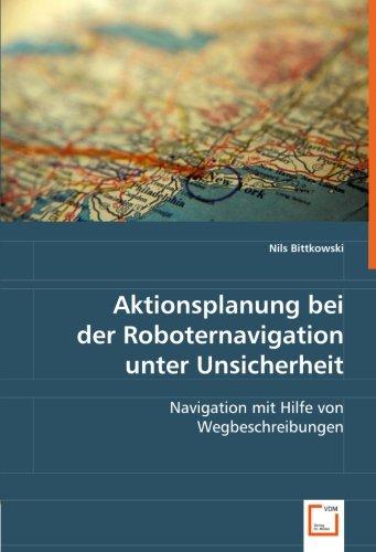 9783639064438: Aktionsplanung bei der Roboternavigation unter Unsicherheit: Navigation mit Hilfe von Wegbeschreibungen (German Edition)